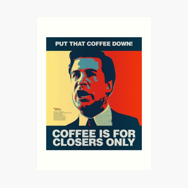 PUT THAT COFFEE DOWN! Coffee is for closers only. Art Print