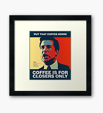 PUT THAT COFFEE DOWN! Coffee is for closers only. Framed Print