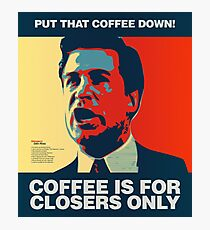 PUT THAT COFFEE DOWN! Coffee is for closers only. Photographic Print