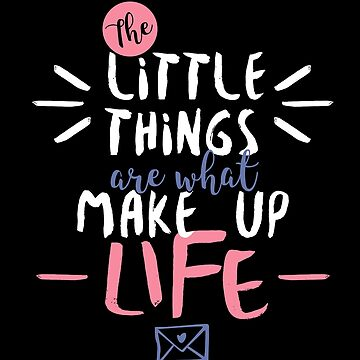 The Little Things are what Make Up Life by japdua