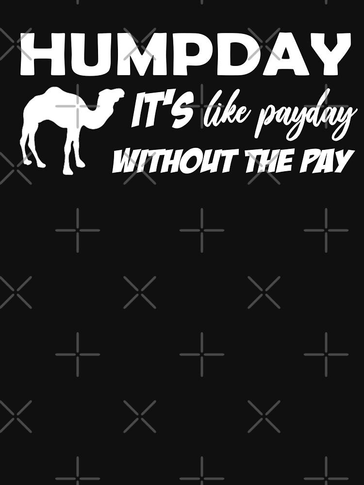 Humpday It's Like Payday without the pay design by MbrancoDesigns by Mbranco