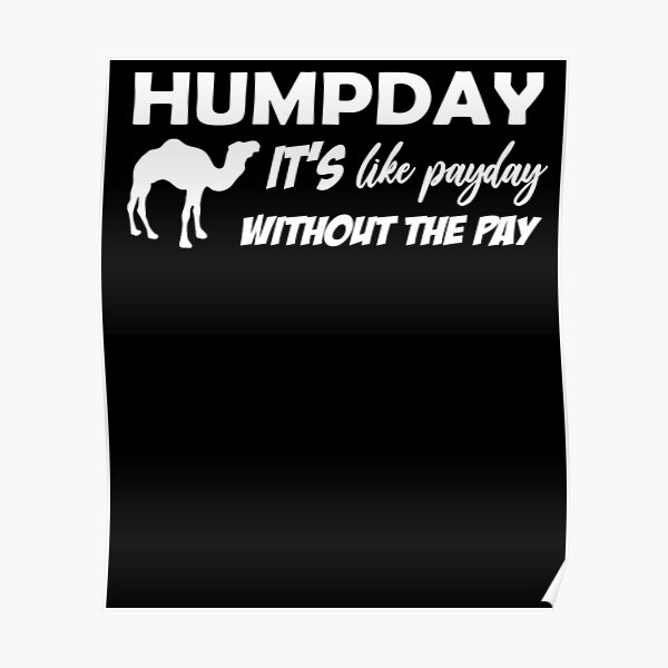 Humpday It's Like Payday without the pay design by MbrancoDesigns Poster