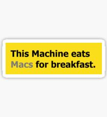 This machine eats macs for breakfast Sticker
