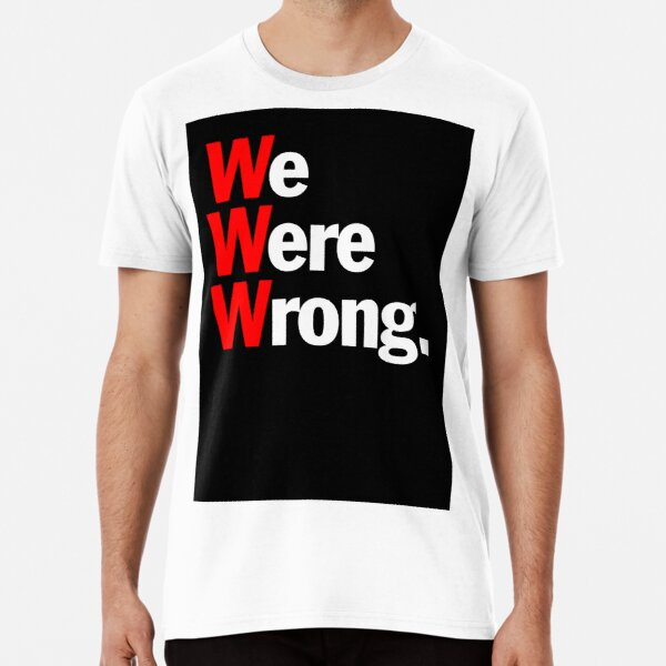 We Were Wrong - Black Premium T-Shirt