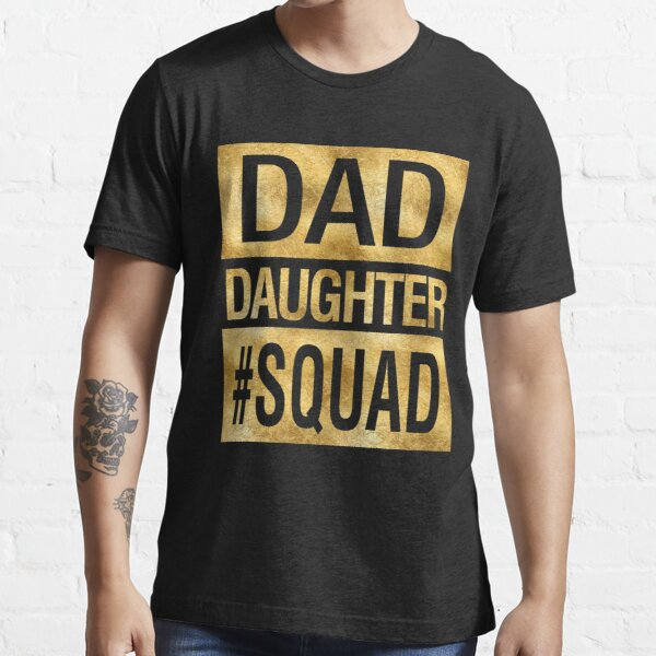 Dad Daughter Squad Funny Family Matching Essential T-Shirt
