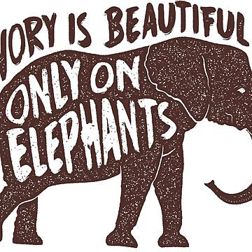 IVORY IS BEAUTIFUL ONLY ON ELEPHANTS by AlyMerchandise