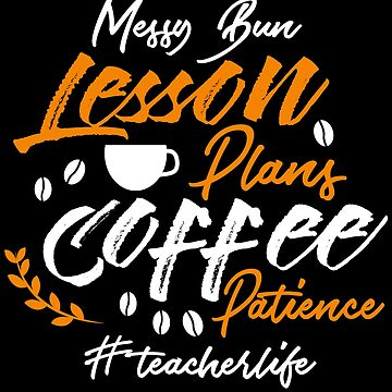 Messy Bun Lesson Plans Coffee Patience Teacher Life by BUBLTEES