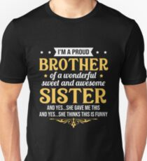 I'm a proud brother of a wonderful sweet sister Unisex T-Shirt