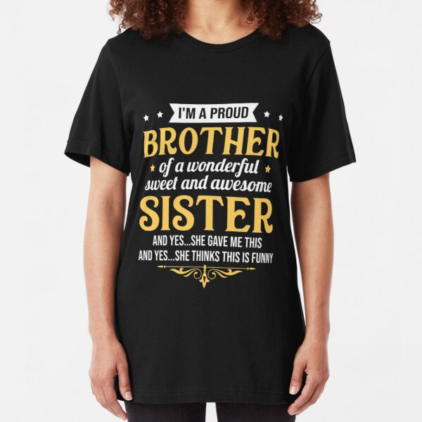 I'm a proud brother of a wonderful sweet sister Slim Fit T-Shirt