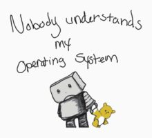 Nobody understands my operating system
