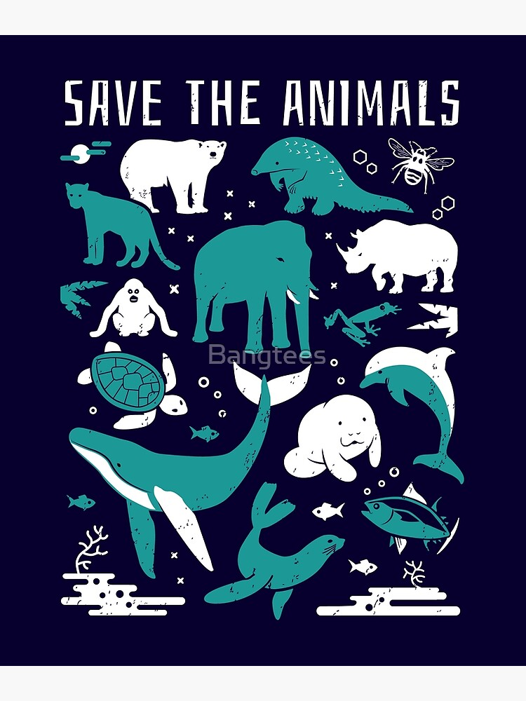 Save The Animals - Endangered Animals by Bangtees