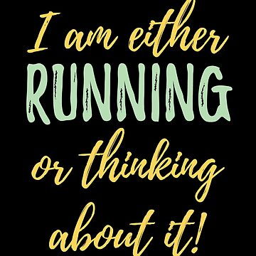 Running Funny Design - I Am Either Running Or Thinking About It by kudostees