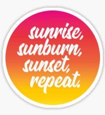 sunrise, sunburn, sunset, repeat.  Sticker