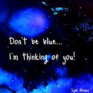 Don't be blue... by Lynn Moore