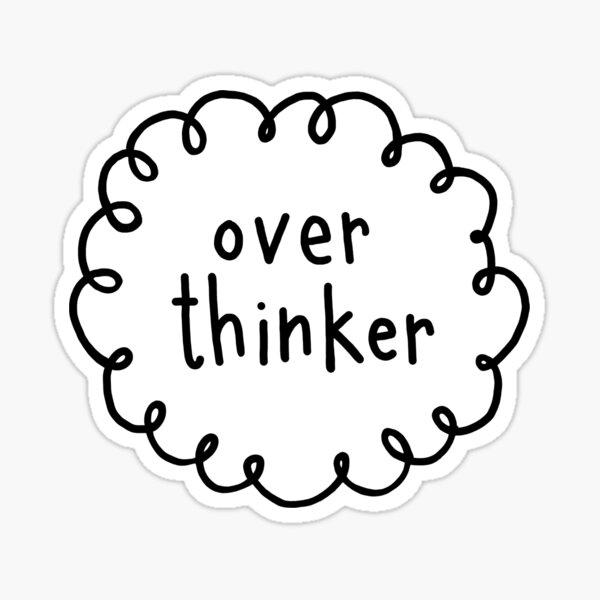 Over Thinker Sticker