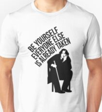 Be yourself everyone else is already taken. Unisex T-Shirt
