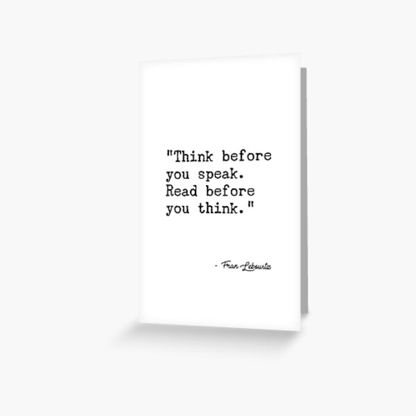 Fran Lebowitz — Think before you speak. Read before you think. Greeting Card