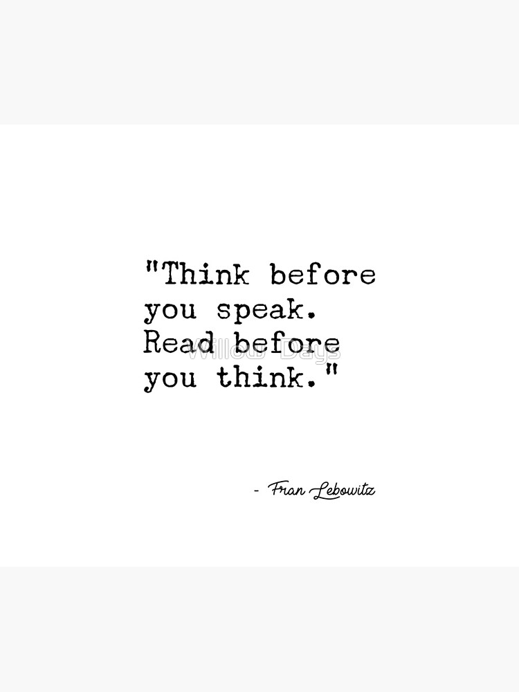 Fran Lebowitz — Think before you speak. Read before you think. by avit1