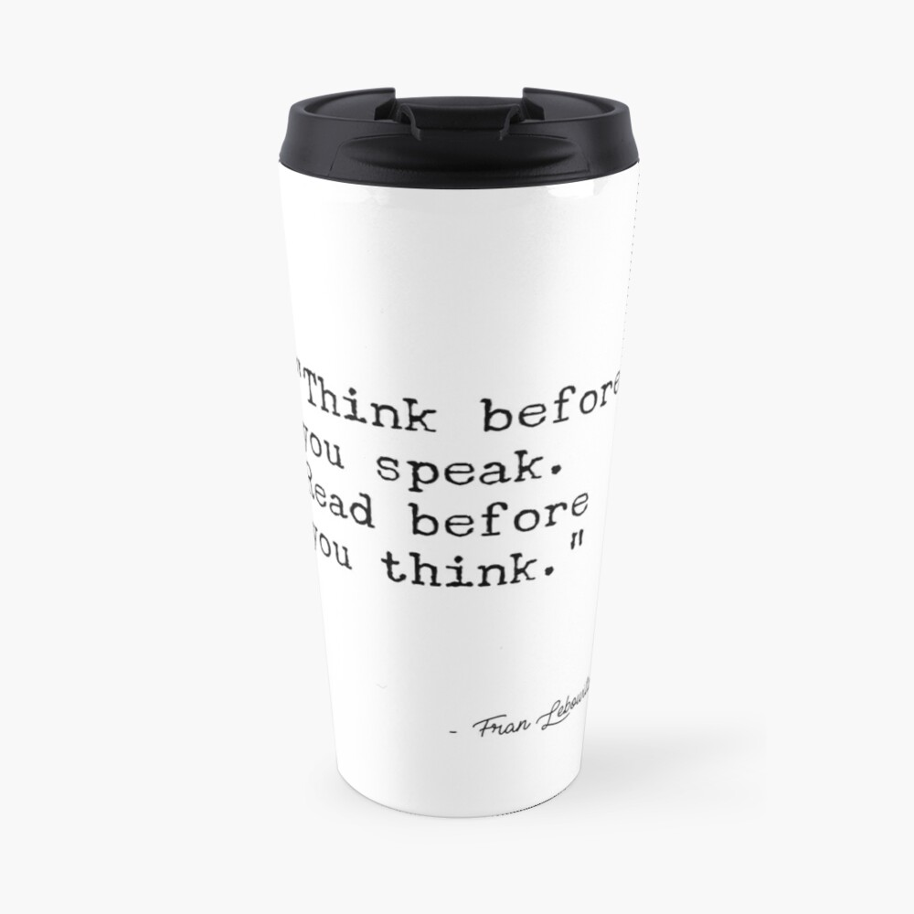 Fran Lebowitz — Think before you speak. Read before you think. Travel Mug