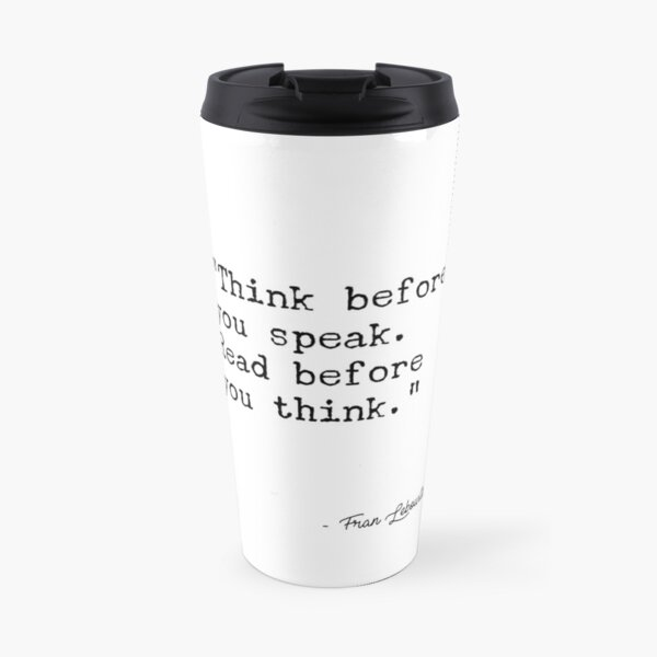 Fran Lebowitz — Think before you speak. Read before you think. Travel Mug