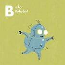 B is for Babybot by Andrew Gruner