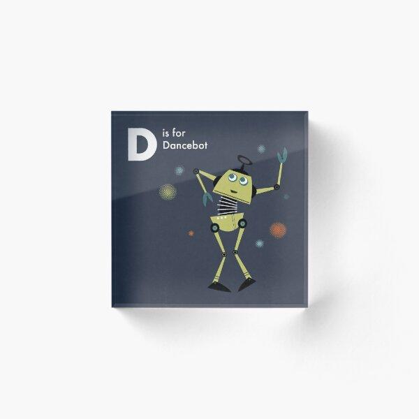 D is for Dancebot Acrylic Block