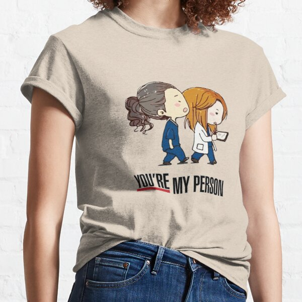 You´re my person grey´s anatomy Classic T-Shirt