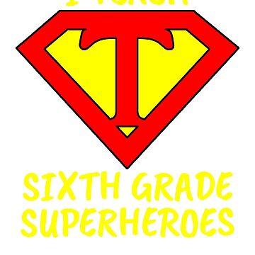 I Teach Superheroes Sixth Grade Teacher by wilsonellis