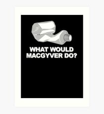 What would Macgyver Do? Art Print
