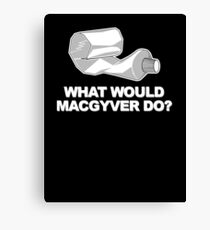 What would Macgyver Do? Canvas Print
