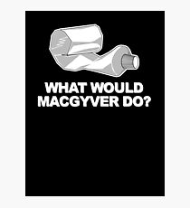 What would Macgyver Do? Photographic Print