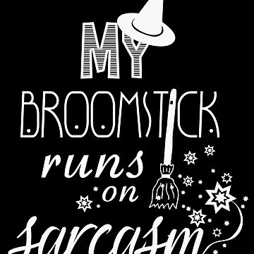 Halloween My Broomstick Runs on Sarcasm by shadowisper