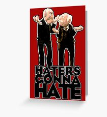 Statler and Waldorf - Haters Gonna Hate Greeting Card