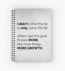 I didn't come this far to only come this far! POSTERS LIGHT Spiral Notebook