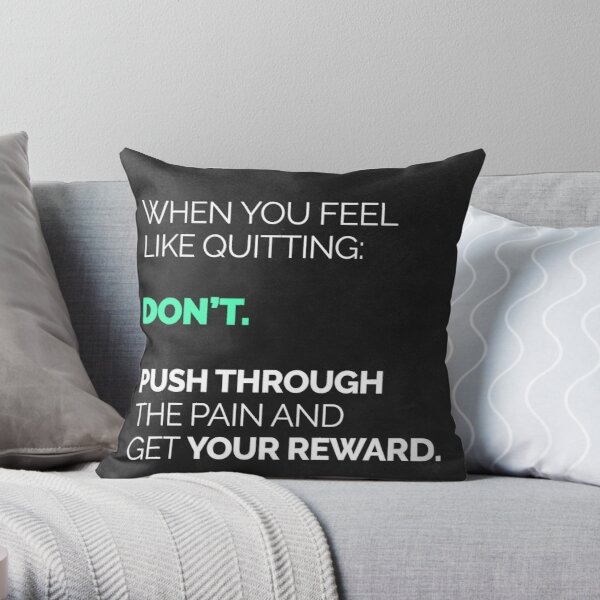 When You Feel Like Quitting... Throw Pillow