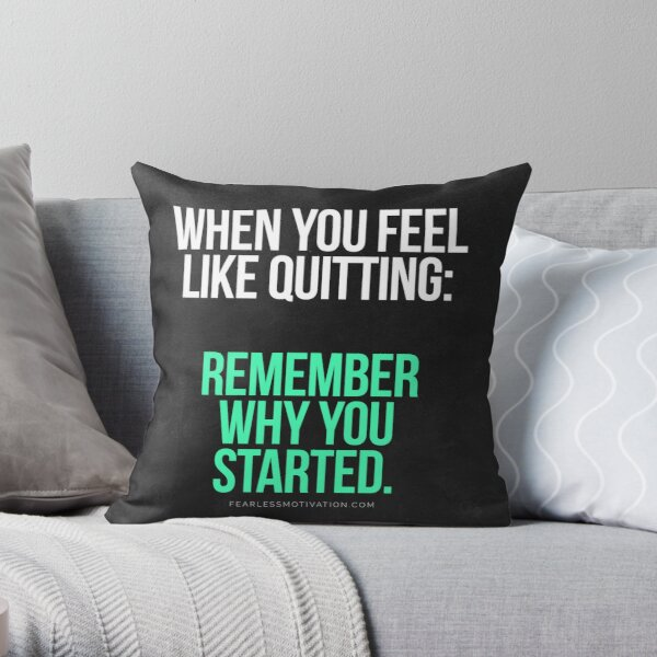 Remember Why You Started. Throw Pillow