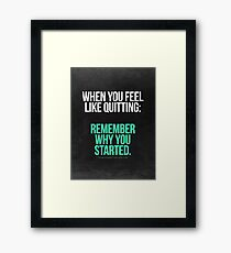 Remember Why You Started. Framed Print