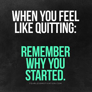 Remember Why You Started. by fearlessmotivat
