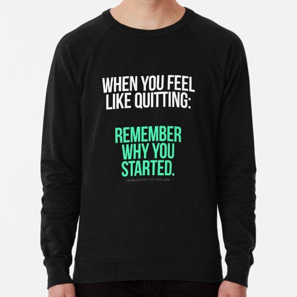 When you feel like quitting.. DON'T! Lightweight Sweatshirt