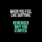 When you feel like quitting.. DON'T! by fearlessmotivat