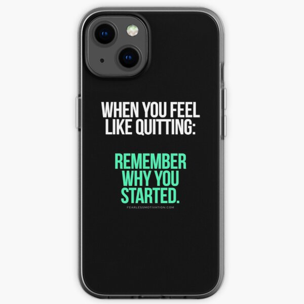 When you feel like quitting.. DON'T! iPhone Soft Case