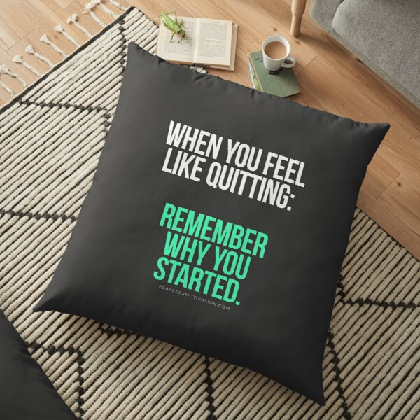 When you feel like quitting.. DON'T! Floor Pillow