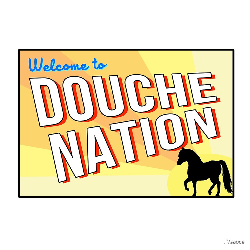 Welcome To Douche Nation by TVsauce