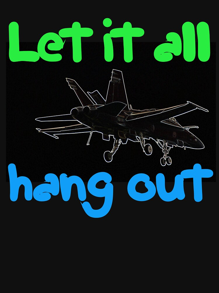 Let It All Hang Out - T Shirt by muz2142