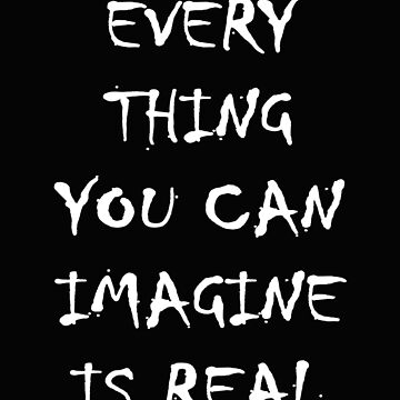 Every Thing You Can Imagine Is Real Shirt by Tengelmaker