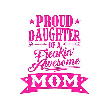 Proud Daughter Mom by Lowdey