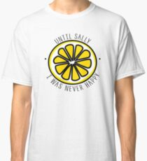"Stone Roses // Sally Cinnamon - ""Until Sally I was never happy"" lemon design Classic T-Shirt"