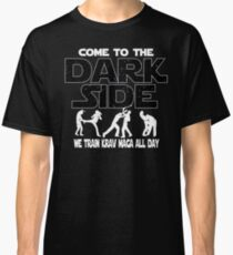 Krav Maga T shirt - Come To The Dark Side  Classic T-Shirt