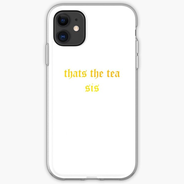 thats the tea sis iPhone Soft Case
