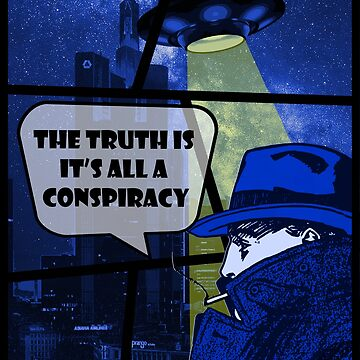 The Truth is it's all a Conspiracy. by ModernCultureNW